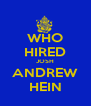 WHO HIRED JOSH ANDREW HEIN - Personalised Poster A4 size