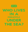 WHO LIVES IN A PINEAPPPLE UNDER THE SEA? - Personalised Poster A4 size