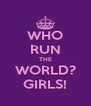 WHO RUN THE WORLD? GIRLS! - Personalised Poster A4 size