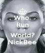 Who  Run The World? NickBee - Personalised Poster A4 size
