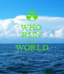 WHO  RUN THE WORLD  - Personalised Poster A4 size