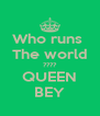 Who runs  The world ???? QUEEN BEY - Personalised Poster A4 size