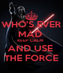 WHO'S EVER MAD  KEEP CALM  AND USE  THE FORCE - Personalised Poster A4 size