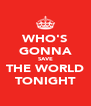 WHO'S GONNA SAVE THE WORLD TONIGHT - Personalised Poster A4 size