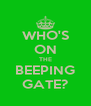 WHO'S ON THE BEEPING GATE? - Personalised Poster A4 size