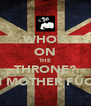WHO`S ON THE THRONE? I AM MOTHER FUCKER - Personalised Poster A4 size