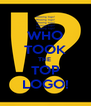 WHO TOOK THE  TOP LOGO! - Personalised Poster A4 size