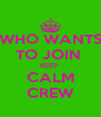 WHO WANTS TO JOIN  KEEP  CALM CREW - Personalised Poster A4 size