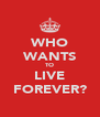 WHO WANTS TO LIVE FOREVER? - Personalised Poster A4 size