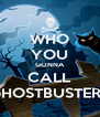 WHO YOU GONNA CALL GHOSTBUSTERS - Personalised Poster A4 size