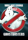 WHO YOU GONNA CALL? GHOSTBUSTERS - Personalised Poster A4 size