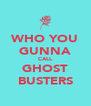WHO YOU GUNNA CALL GHOST BUSTERS - Personalised Poster A4 size