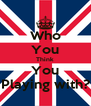Who You Think You Playing with? - Personalised Poster A4 size