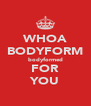 WHOA BODYFORM bodyformed FOR YOU - Personalised Poster A4 size