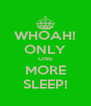 WHOAH! ONLY ONE MORE SLEEP! - Personalised Poster A4 size