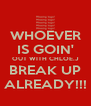 WHOEVER IS GOIN' OUT WITH CHLOE.J BREAK UP ALREADY!!! - Personalised Poster A4 size