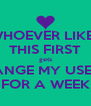 WHOEVER LIKES THIS FIRST gets TO CHANGE MY USERNAME FOR A WEEK - Personalised Poster A4 size