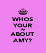 WHOS YOUR Dp ABOUT AMY? - Personalised Poster A4 size