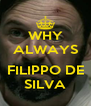 WHY ALWAYS  FILIPPO DE SILVA - Personalised Poster A4 size