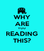 WHY ARE YOU READING THIS? - Personalised Poster A4 size