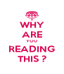 WHY ARE YOU READING THIS ? - Personalised Poster A4 size
