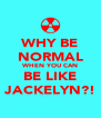 WHY BE NORMAL WHEN YOU CAN BE LIKE JACKELYN?! - Personalised Poster A4 size