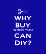 WHY BUY WHEN YOU CAN DIY? - Personalised Poster A4 size
