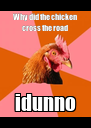 Why did the chicken cross the road idunno - Personalised Poster A4 size