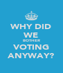 WHY DID WE BOTHER VOTING ANYWAY? - Personalised Poster A4 size