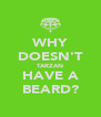 WHY DOESN'T TARZAN HAVE A BEARD? - Personalised Poster A4 size
