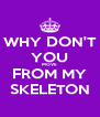 WHY DON'T YOU MOVE FROM MY SKELETON - Personalised Poster A4 size