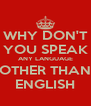WHY DON'T YOU SPEAK ANY LANGUAGE OTHER THAN ENGLISH - Personalised Poster A4 size