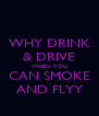 WHY DRINK & DRIVE WHEN YOU CAN SMOKE AND FLYY - Personalised Poster A4 size
