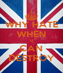 WHY HATE WHEN U CAN DESTROY - Personalised Poster A4 size