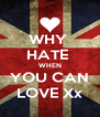 WHY  HATE  WHEN YOU CAN LOVE Xx - Personalised Poster A4 size