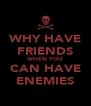 WHY HAVE FRIENDS WHEN YOU CAN HAVE ENEMIES - Personalised Poster A4 size