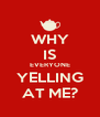 WHY IS EVERYONE YELLING AT ME? - Personalised Poster A4 size