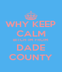 WHY KEEP CALM BITCH IM FROM DADE COUNTY - Personalised Poster A4 size