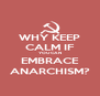 WHY KEEP CALM IF YOU CAN EMBRACE ANARCHISM? - Personalised Poster A4 size