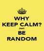 WHY KEEP CALM? Just BE RANDOM - Personalised Poster A4 size