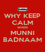WHY KEEP CALM WHEN MUNNI BADNAAM - Personalised Poster A4 size