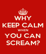 WHY KEEP CALM WHEN YOU CAN SCREAM? - Personalised Poster A4 size