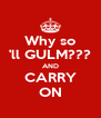 Why so 'll GULM??? AND CARRY ON - Personalised Poster A4 size