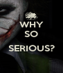 WHY SO  SERIOUS?  - Personalised Poster A4 size