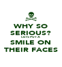 WHY SO SERIOUS? LETS PUT A SMILE ON THEIR FACES - Personalised Poster A4 size