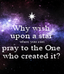 Why wish  upon a star when you can pray to the One who created it? - Personalised Poster A4 size