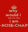 why  would i  tell you who i am AMY-ROSE-CHAPMAN - Personalised Poster A4 size