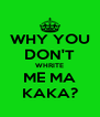 WHY YOU DON'T WHRITE ME MA KAKA? - Personalised Poster A4 size