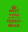 WHY YOU HATING THE TEDDY BEAR - Personalised Poster A4 size
