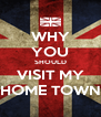 WHY YOU SHOULD VISIT MY HOME TOWN - Personalised Poster A4 size